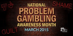 Problem Gambling Awareness Month March 2015
